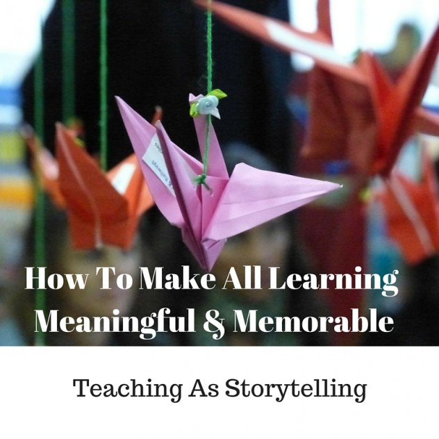 How to make all learning meaningful and memorable; Teaching as storytelling